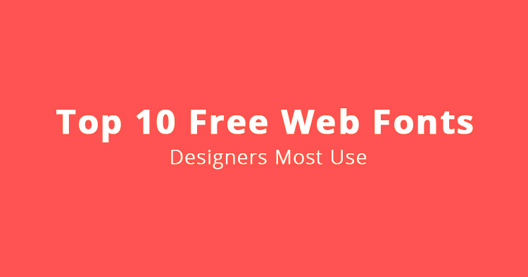 Top 10 Free Web Fonts Designers Most Use